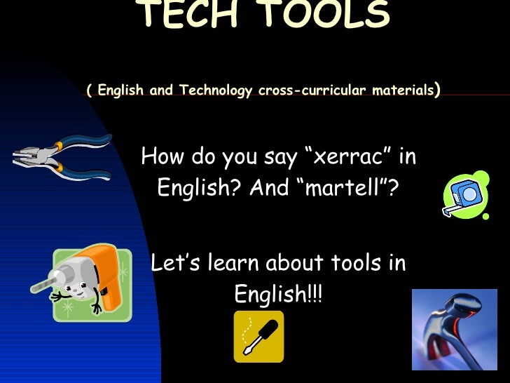 "TECH TOOLS ( English and Technology cross-curricular materials ) How do you say ""xerrac"" in English? And ""martell""? Let's ..."