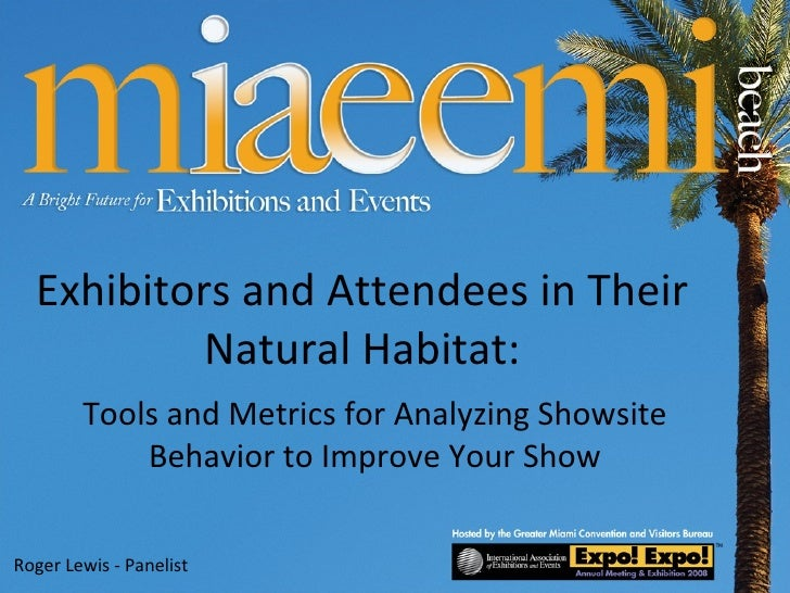 Exhibitors and Attendees in Their Natural Habitat: Tools and Metrics for Analyzing Showsite Behavior to Improve Your Show ...
