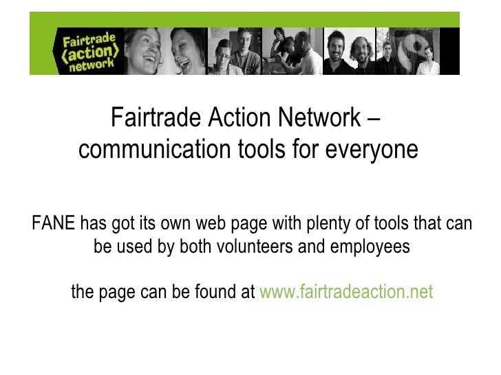 Fairtrade Action Network –  communication tools for everyone FANE has got its own web page with plenty of tools that can b...