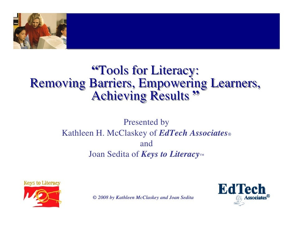 """""""Tools for Literacy: Removing Barriers, Empowering Learners,          Achieving Results """"                      Presented b..."""