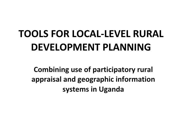 TOOLS FOR LOCAL-LEVEL RURAL DEVELOPMENT PLANNING Combining use of participatory rural appraisal and geographic information...