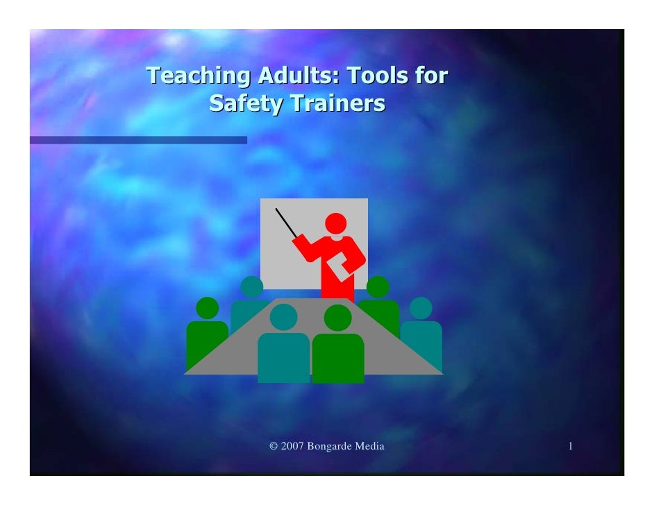 Teaching Adults: Tools for      Safety Trainers               © 2007 Bongarde Media   1
