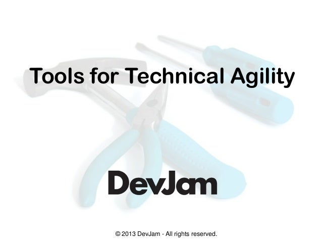 © 2013 DevJam - All rights reserved.Tools for Technical Agility