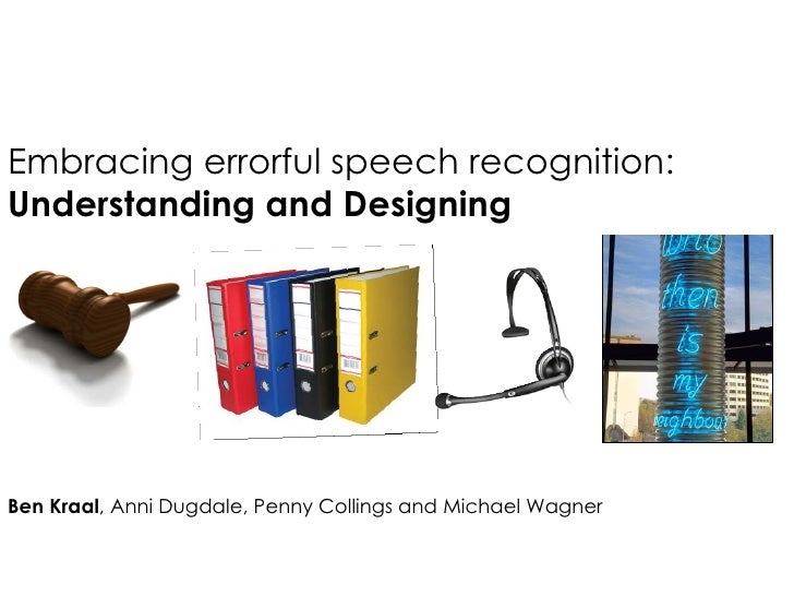 Embracing errorful speech recognition: Understanding and Designing Ben Kraal , Anni Dugdale, Penny Collings and Michael Wa...