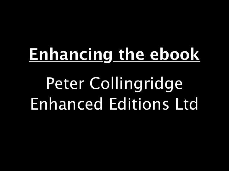 Enhancing the ebook                   Peter Collingridge                 Enhanced Editions LtdGood Morning, Im Peter Colli...