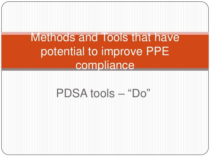 """Methods and Tools that have potential to improve PPE        compliance    PDSA tools – """"Do"""""""