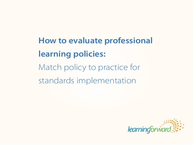 How to evaluate professional learning policies: Match policy to practice for standards implementation