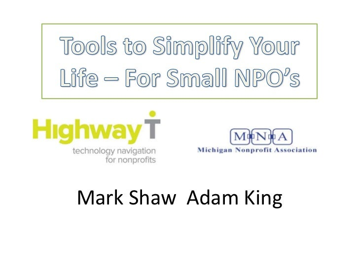 Tools to Simplify Your Life – For Small NPO's<br />Mark Shaw  Adam King<br />