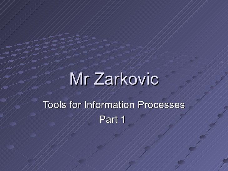 Mr ZarkovicTools for Information Processes              Part 1