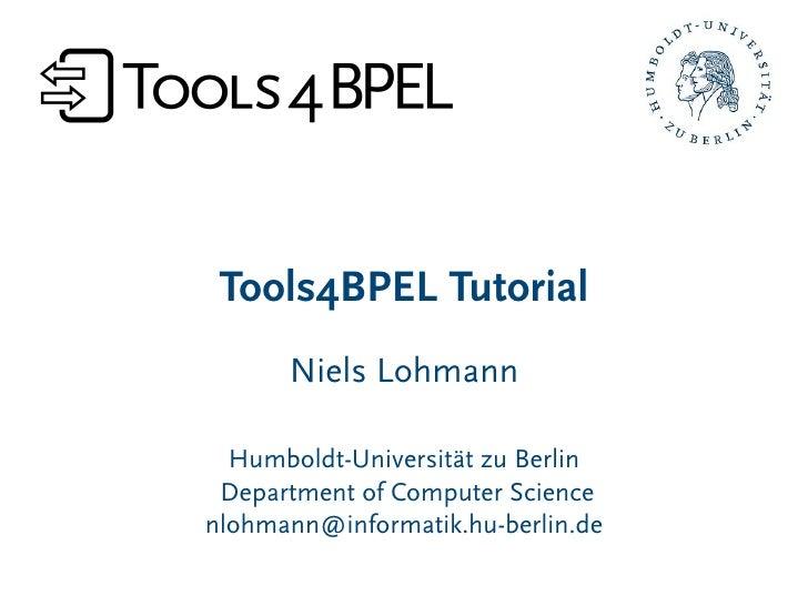 Tools4BPEL Tutorial      Niels Lohmann  Humboldt-Universität zu Berlin Department of Computer Sciencenlohmann@informatik.h...