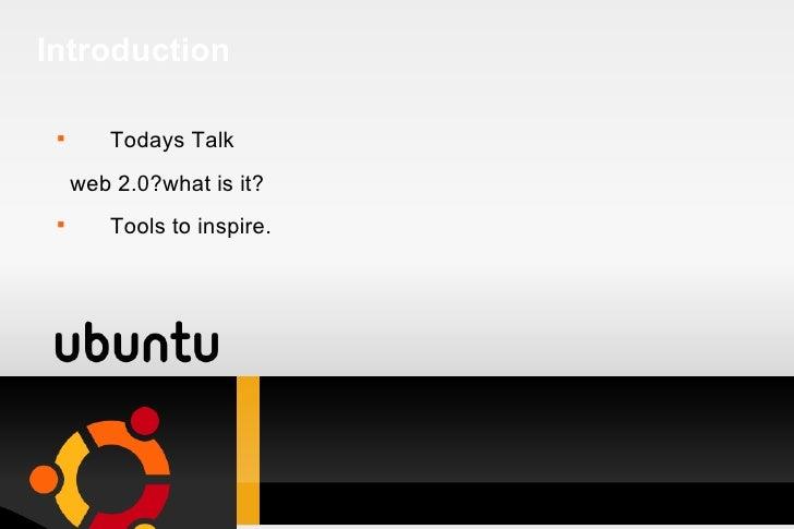 Introduction <ul><li>Todays Talk </li></ul><ul><li>web 2.0?what is it? </li></ul><ul><li>Tools to inspire. </li></ul>