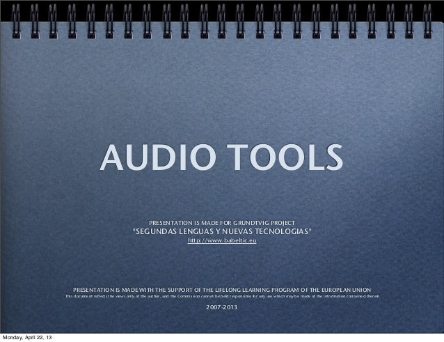 "AUDIO TOOLS PRESENTATION IS MADE FOR GRUNDTVIG PROJECT ""SEGUNDAS LENGUAS Y NUEVAS TECNOLOGIAS"" http://www.babeltic.eu PRES..."