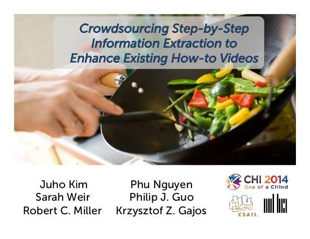 Juho Kim Phu Nguyen Sarah Weir Philip J. Guo Robert C. Miller Krzysztof Z. Gajos Crowdsourcing Step-by-Step Information Ex...