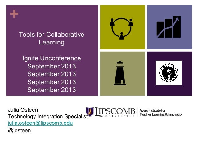 + Tools for Collaborative Learning Ignite Unconference September 2013 September 2013 September 2013 September 2013 Julia O...