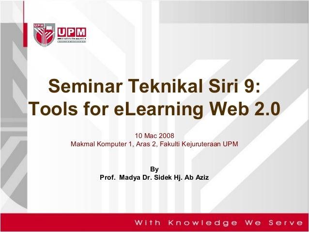 Seminar Teknikal Siri 9:Tools for eLearning Web 2.010 Mac 2008Makmal Komputer 1, Aras 2, Fakulti Kejuruteraan UPMByProf. M...