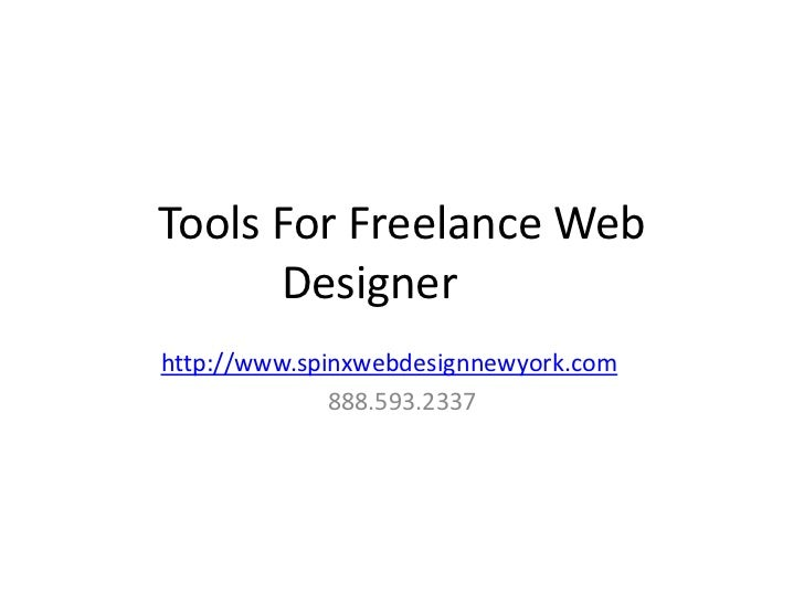 Tools For Freelance Web      Designerhttp://www.spinxwebdesignnewyork.com              888.593.2337