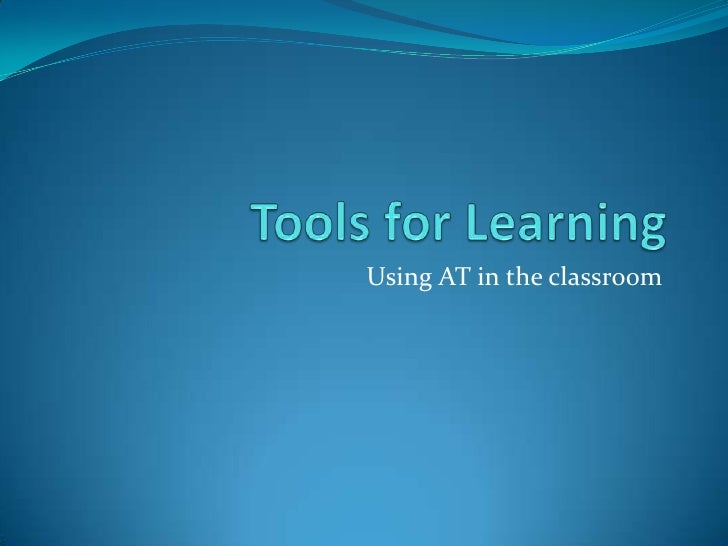 Tools for Learning<br />Using AT in the classroom<br />