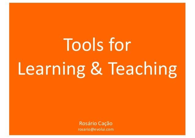 Tools forLearning & Teaching           Rosário Cação       Rosário Cação       rosario@evolui.com