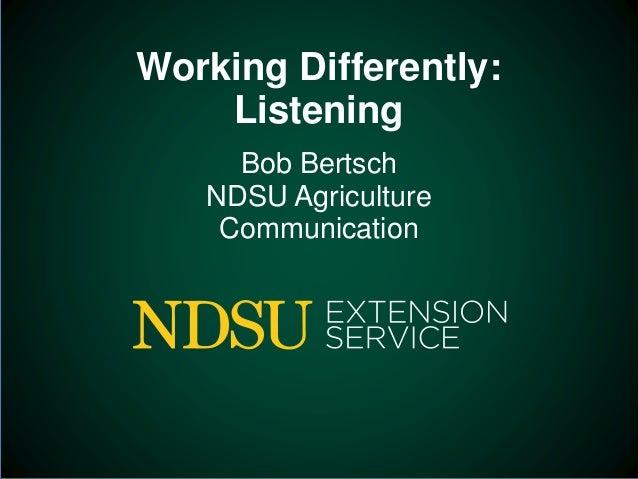 Working Differently: Listening Bob Bertsch NDSU Agriculture Communication
