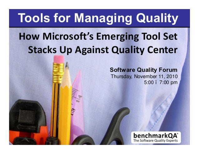 Tools for Managing Quality How Microsoft s Emerging Tool Set Stacks Up Against Quality Center Software Quality Forum Thurs...