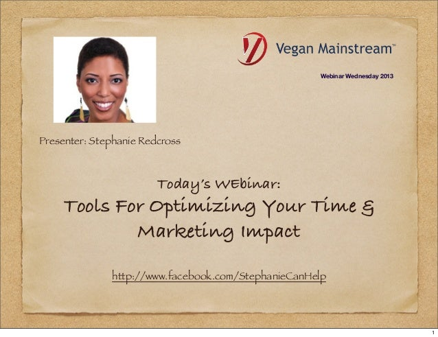 Today's WEbinar: Tools For Optimizing Your Time & Marketing Impact http://www.facebook.com/StephanieCanHelp Presenter: Ste...