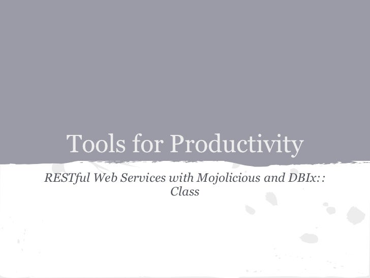 Tools for ProductivityRESTful Web Services with Mojolicious and DBIx::                     Class