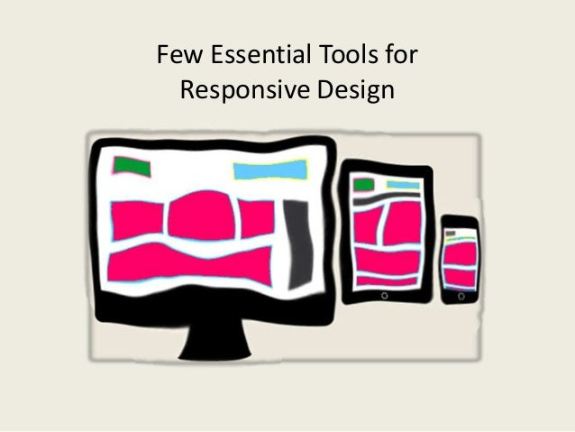 Few Essential Tools forResponsive Design