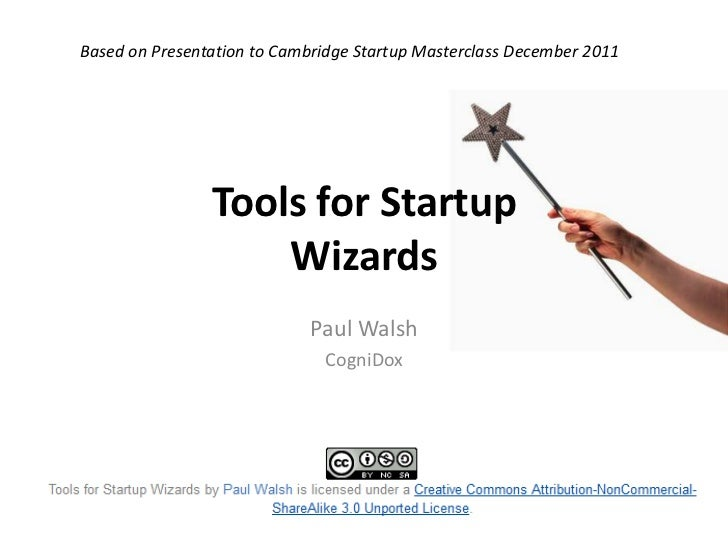 Based on Presentation to Cambridge Startup Masterclass December 2011                Tools for Startup                    W...