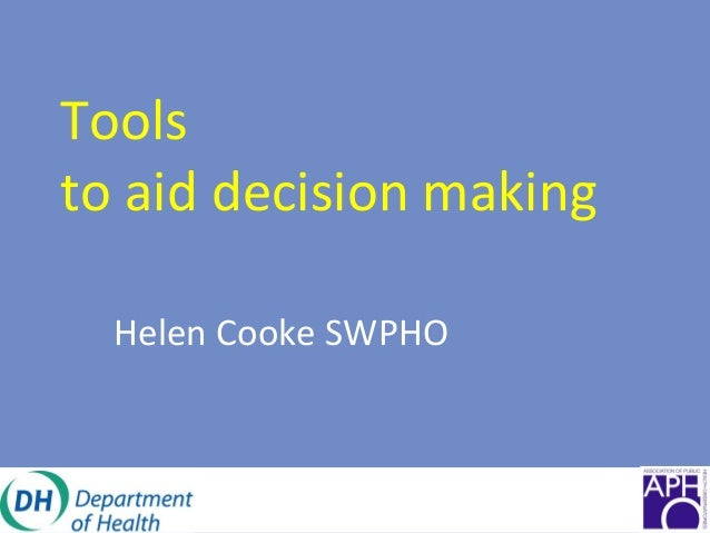 Tools to aid decision making Helen Cooke SWPHO