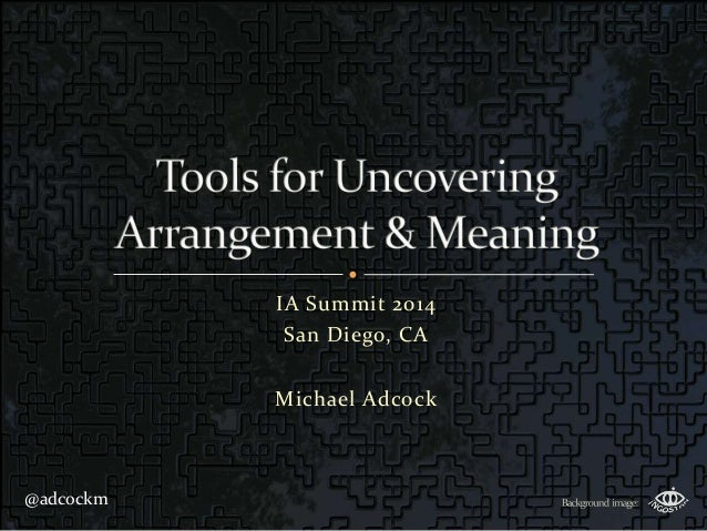 Tools for Uncovering Arrangement and Meaning