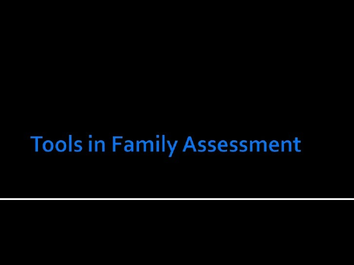 family assessment The child and family assessment should be centrally focused on the child's needs and improving outcomes in partnership with their parents.