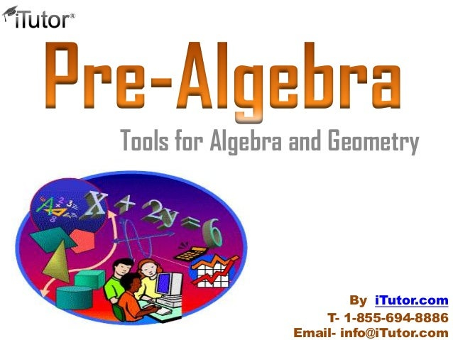 Tools for Algebra and Geometry T- 1-855-694-8886 Email- info@iTutor.com By iTutor.com