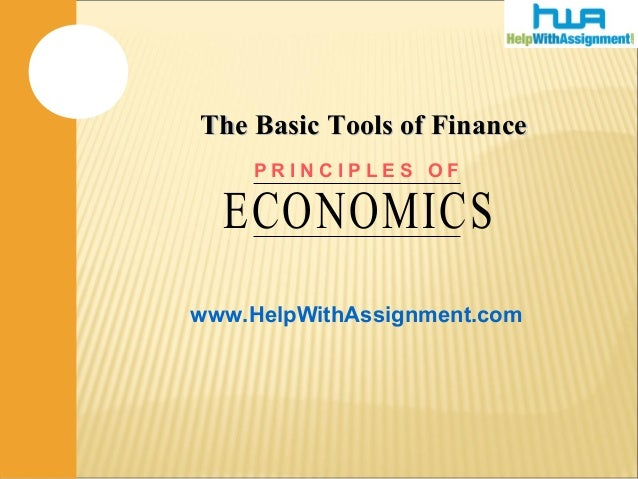 www.HelpWithAssignment.com The Basic Tools of FinanceThe Basic Tools of Finance ECONOMICS P R I N C I P L E S O F