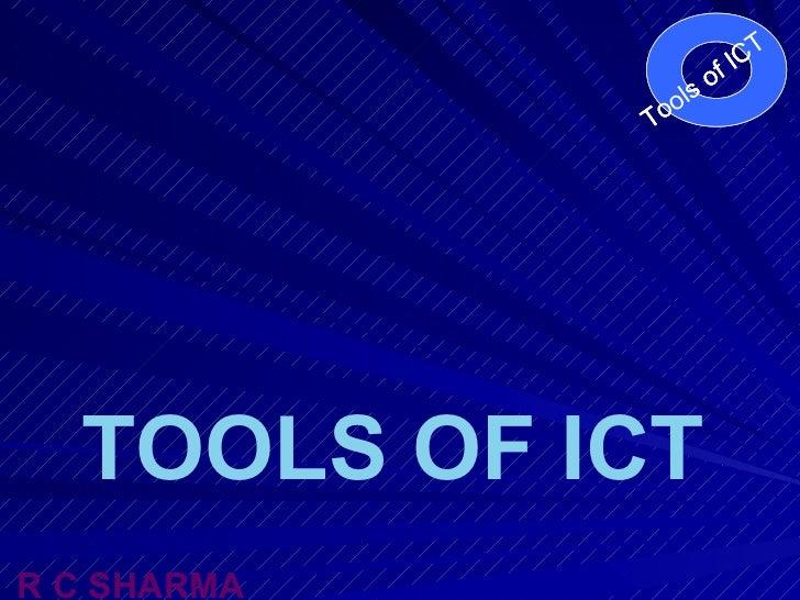 TOOLS OF ICT R C SHARMA Tools of ICT Tools of ICT