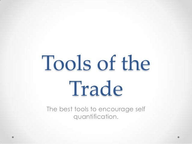 Tools of the  TradeThe best tools to encourage self         quantification.
