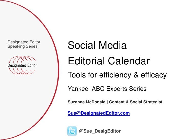 Designated EditorSpeaking Series     Social Media                    Editorial Calendar                    Tools for effic...