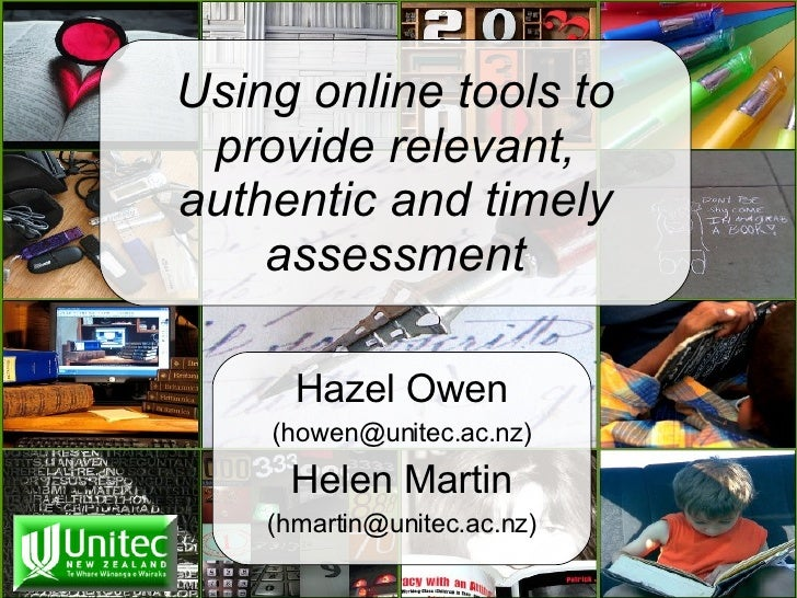 Using online tools to provide relevant, authentic and timely assessment Hazel Owen (howen@unitec.ac.nz) Helen Martin (hmar...