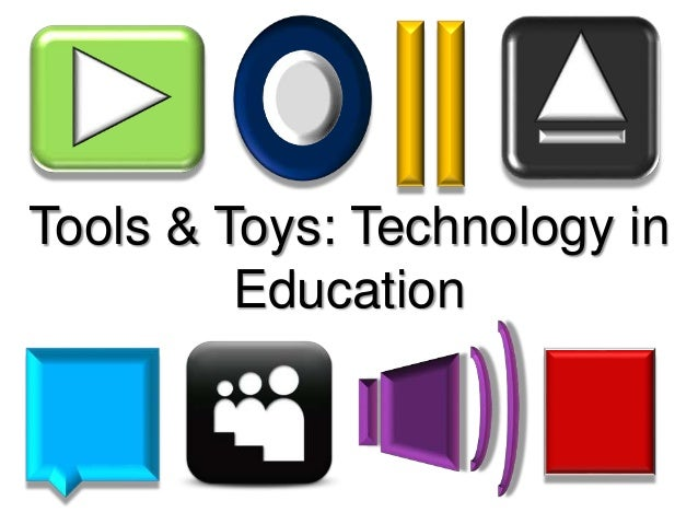 Tools & Toys: Technology in Education