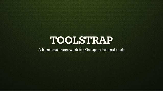 TOOLSTRAPA front-end framework for Groupon internal tools