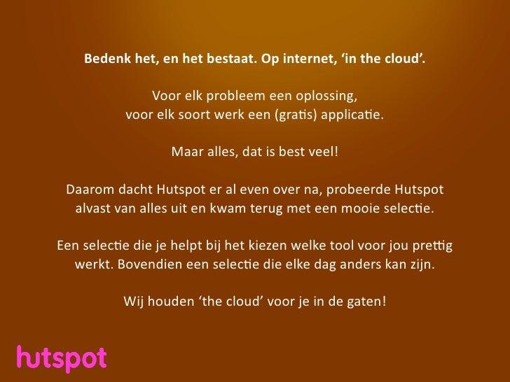 Bedenk het, en het bestaat. Op internet, 'in the cloud'.                      Voor elk probleem ee...