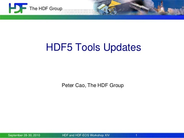 The HDF Group  HDF5 Tools Updates  Peter Cao, The HDF Group  September 28-30, 2010  HDF and HDF-EOS Workshop XIV  1