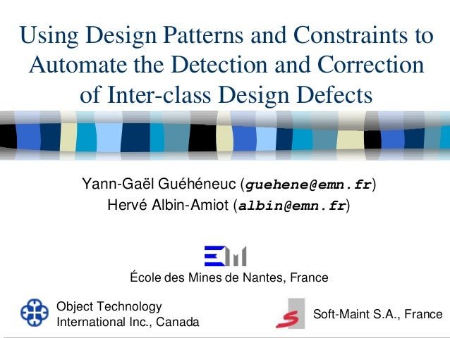 Using Design Patterns and Constraints toAutomate the Detection and Correction     of Inter-class Design Defects       Yann...