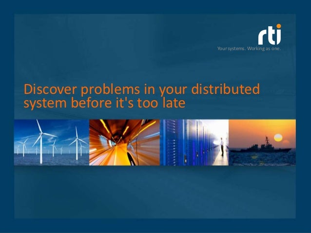 Your systems. Working as one.Discover problems in your distributedsystem before its too late