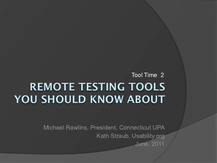 Tool Time 2  REMOTE TESTING TOOLSYOU SHOULD KNOW ABOUT    Michael Rawlins, President, Connecticut UPA                     ...