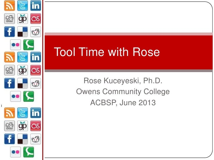 Tool Time with Rose    Rose Kuceyeski, Ph.D.   Owens Community College      ACBSP, June 2013