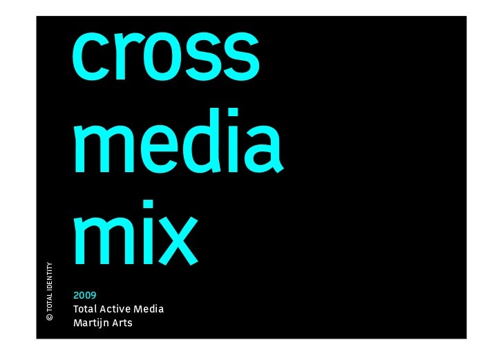 cross                    media                    mix © TOTAL IDENTITY                        2009                    Tota...
