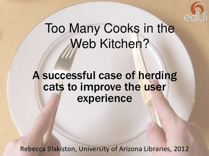 Too Many Cooks in the            Web Kitchen?    A successful case of herding      cats to improve the user             ex...