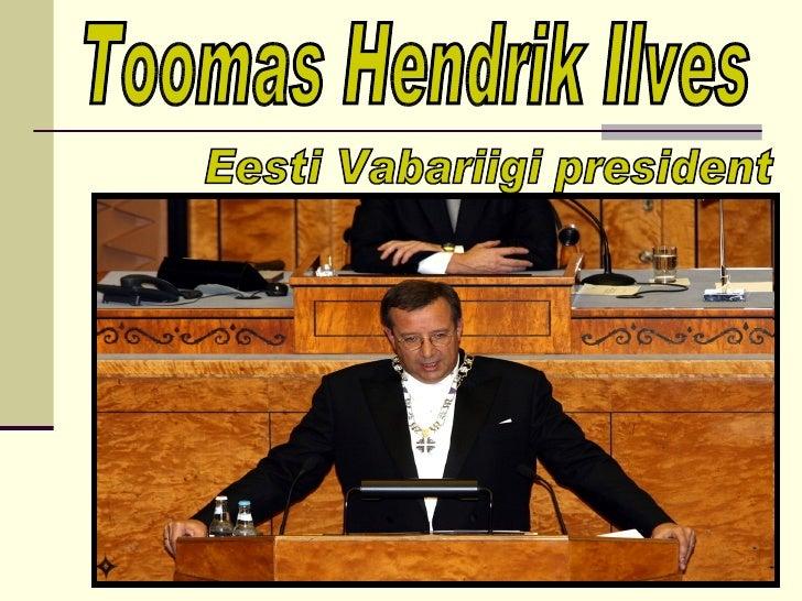 Toomas Hendrik Ilves Eesti Vabariigi president