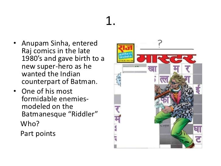 1.• Anupam Sinha, entered  Raj comics in the late  1980's and gave birth to a  new super-hero as he  wanted the Indian  co...