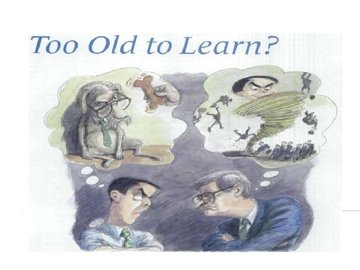 Too old to learn